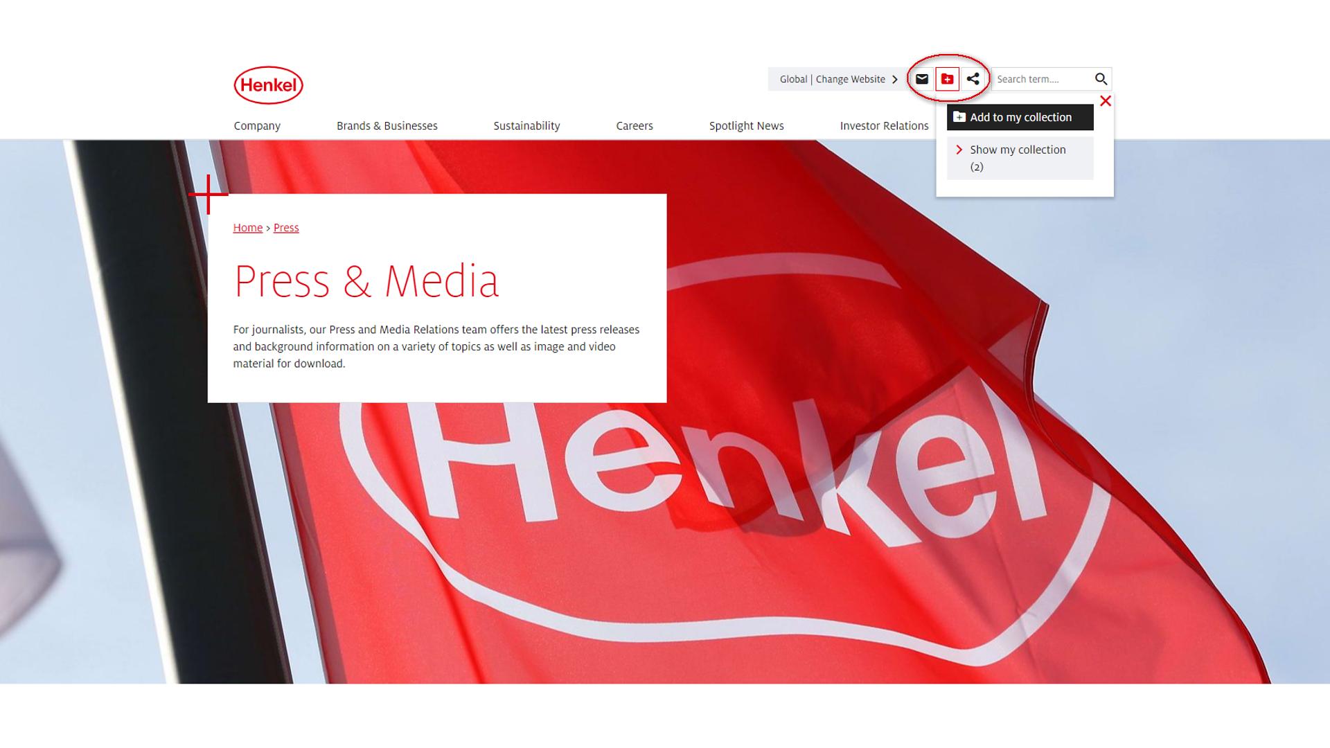 """Ketika menelusuri situs Henkel, gunakan ikon """"Tambahkan ke Koleksi Saya"""" di bagian header untuk memilih berita, rilis media, dan informasi pasar modal serta halaman-halaman seperti informasi brand atau lowongan pekerjaan yang ingin Anda tambahkan ke halaman Koleksi Saya."""