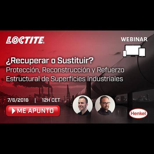 """Nuevo webinar de Loctite: """"¿RECUPERAR O SUSTITUIR? Protección, Reconstrucción y Refuerzo Estructural de Superficies Industriales"""""""