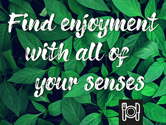 Find enjoyment with all of your senses