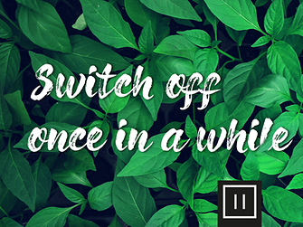 Switch off once in a while