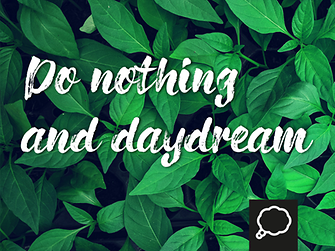 Do nothing and daydream